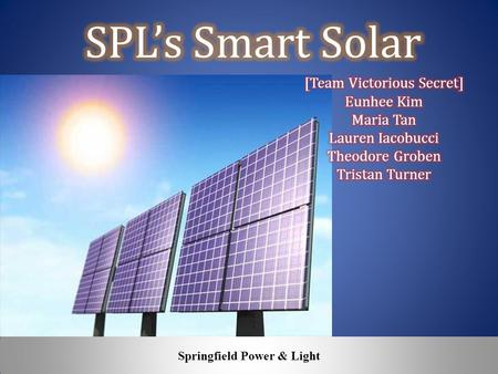Springfield Power & Light. 4% of Total Electric Sales (GWh)320 Capacity Factor of Solar Panels20% Generation Capacity (GW DC )0.183 Installation Cost.