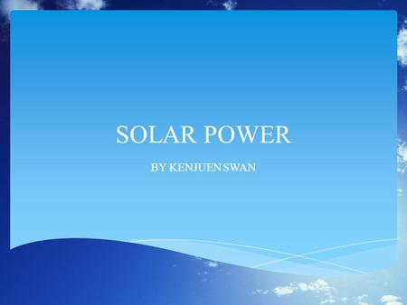 SOLAR POWER BY KENJUEN SWAN.  Solar energy is radiant light and heat from the sun harnessed using a range of ever-evolving technologies such as solar.