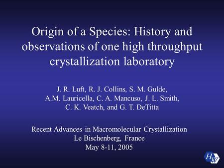 Origin of a Species: History and observations of one high throughput crystallization laboratory J. R. Luft, R. J. Collins, S. M. Gulde, A.M. Lauricella,