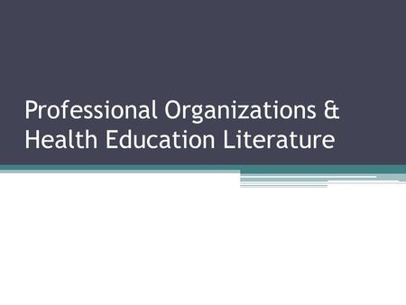 Professional Organizations & Health Education Literature.