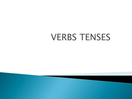 VERBS TENSES. The simple present expresses: daily habit, usual activities, and general statements of fact:  Ann takes a shower every day.  I usually.
