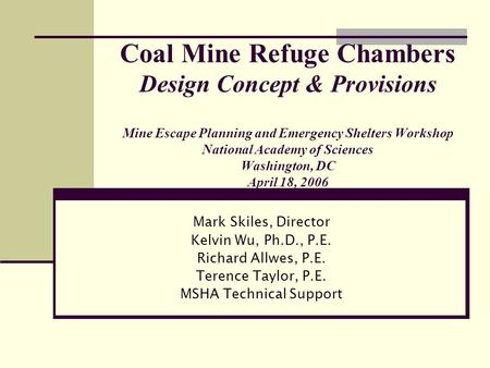 Coal Mine Refuge Chambers Design Concept & Provisions Mine Escape Planning and Emergency Shelters Workshop National Academy of Sciences Washington, DC.