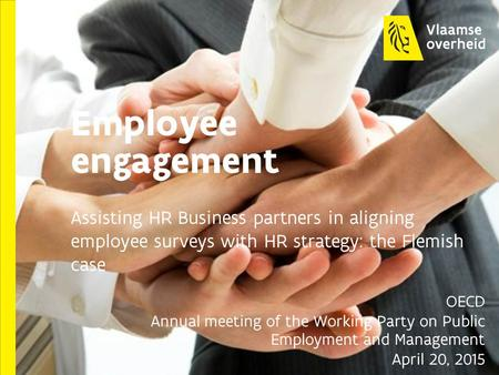 Employee engagement Assisting HR Business partners in aligning employee surveys with HR strategy: the Flemish case OECD Annual meeting of the Working Party.
