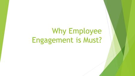 Why Employee Engagement is Must?. What is Employee Engagement?  Employee engagement is a workplace approach designed to ensure that employees are committed.