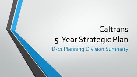 Caltrans 5-Year Strategic Plan D-11 Planning Division Summary.