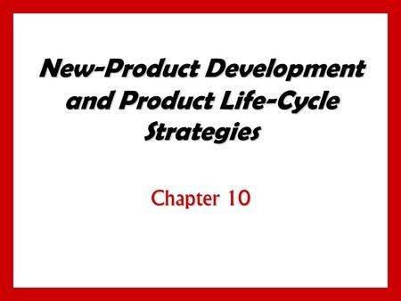 New-Product Development and Product Life-Cycle Strategies Chapter 10.