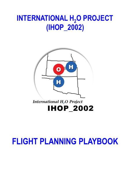 INTERNATIONAL H 2 O PROJECT (IHOP_2002) FLIGHT PLANNING PLAYBOOK.