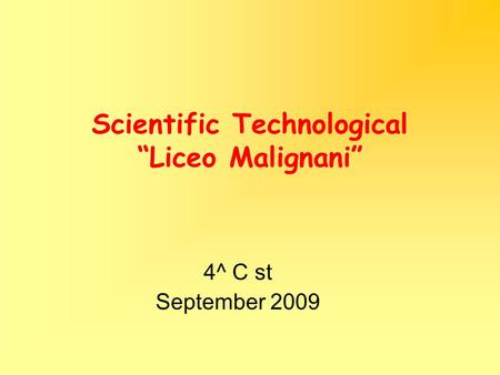 "Scientific Technological ""Liceo Malignani"" 4^ C st September 2009."