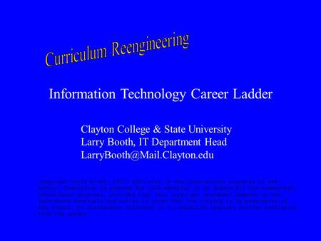 Information Technology Career Ladder Clayton College & State University Larry Booth, IT Department Head Copyright Larry Booth,