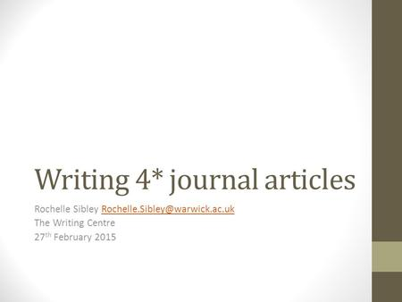 Writing 4* journal articles Rochelle Sibley The Writing Centre 27 th February 2015.