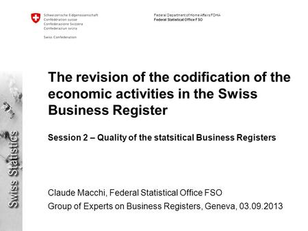 Federal Department of Home Affairs FDHA Federal Statistical Office FSO The revision of the codification of the economic activities in the Swiss Business.