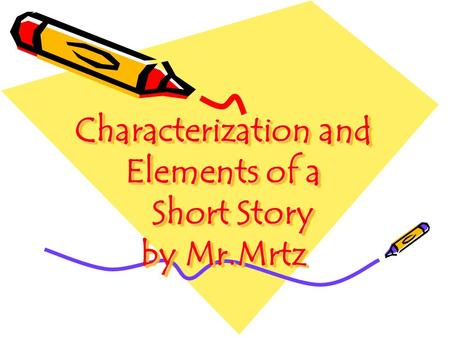 Characterization and Elements of a Short Story by Mr.Mrtz