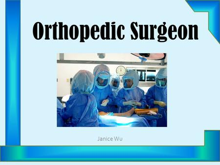 Orthopedic Surgeon Janice Wu. Did You Know…? Orthopedics Orthopaedics Orthos =Paideion =