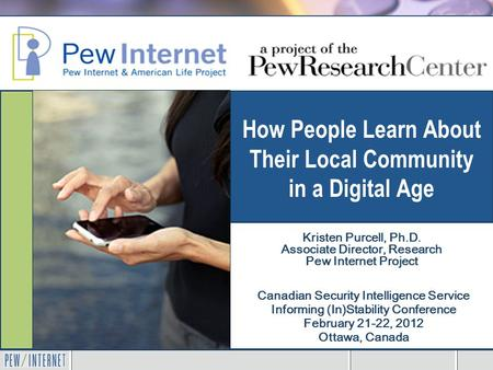 How People Learn About Their Local Community in a Digital Age Canadian Security Intelligence Service Informing (In)Stability Conference February 21-22,