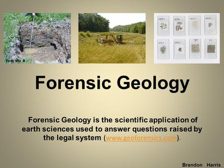 Forensic Geology Forensic Geology is the scientific application of earth sciences used to answer questions raised by the legal system (www.geoforensics.com).www.geoforensics.com.