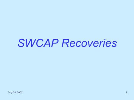 July 30, 20031 SWCAP Recoveries. July 30, 20032 SWCAP Recoveries Recoveries mean the recovery of indirect costs from the federal government. Indirect.
