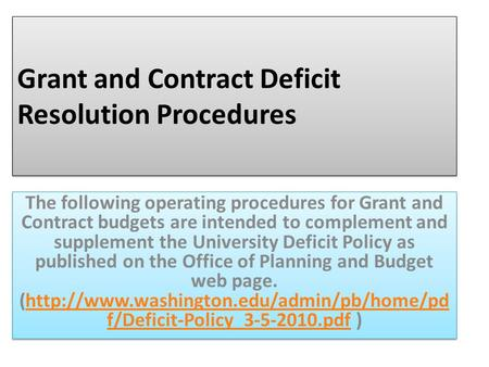 Grant and Contract Deficit Resolution Procedures The following operating procedures for Grant and Contract budgets are intended to complement and supplement.