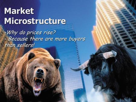 Market Microstructure -Why do prices rise? - Because there are more buyers than sellers!