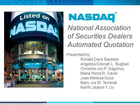 © Copyright 2004, The Nasdaq <strong>Stock</strong> Market, Inc. All rights reserved. National Association of Securities Dealers Automated Quotation Presented by: Ronald.