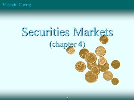 Vicentiu Covrig 1 Securities Markets (chapter 4).