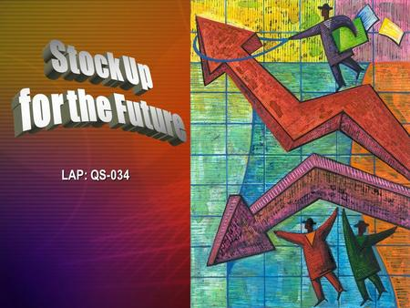 LAP: QS-034 Objectives Discuss reasons for trading stocks. Explain different types of stocks.