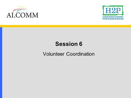 Session 6 Volunteer Coordination. The tool Volunteer Coordination will help response leaders:  enhance existing plans for recruiting community volunteers.