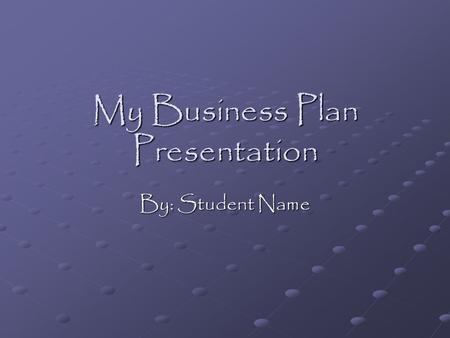 My Business Plan Presentation By: Student Name. The Purpose of a Business Plan It allows for Strategic Planning Fundraising Allows investors to see the.