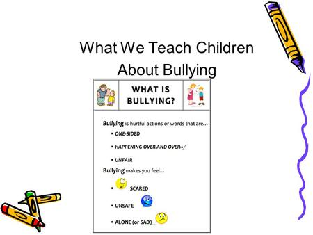 What We Teach Children About Bullying. Examples of Bullying Name Calling Teasing Spreading Rumors Daring Someone Making Fun of Someone Leaving Someone.