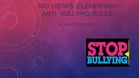 RIO VISTA'S ELEMENTARY ANTI- BULLYING RULES BY: SHEYLLA CONTRERAS.
