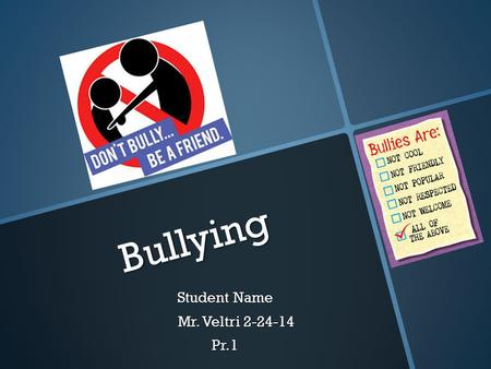 Bullying Student Name Mr. Veltri 2-24-14 Mr. Veltri 2-24-14Pr.1.