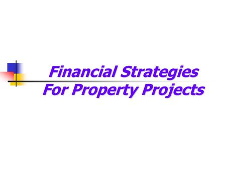 Financial Strategies For Property Projects. Development Plan  Residential units – area, no. of units, flat size, target buyers  Car parks – no. of car.