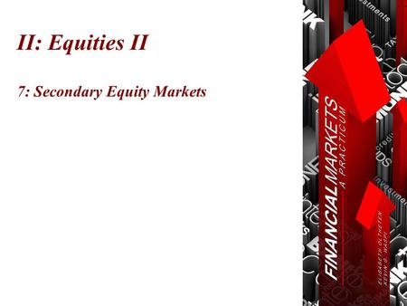 II: Equities II 7: Secondary Equity Markets. Chapter 7: Secondary Equity Markets © Oltheten & Waspi 2012 Stock Exchanges  Exists to bring buyer and seller.