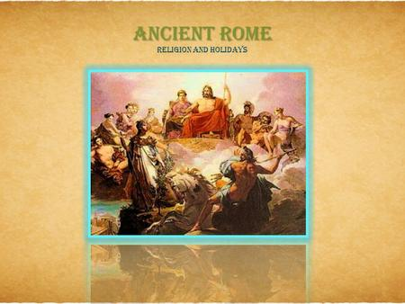ANCIENT ROME RELIGION AND HOLIDAYS. HOLIDAYS  There were many holidays and festival's in the roman empire. Every month they had four or five holidays.