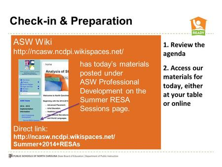 Check-in & Preparation ASW Wiki  has today's materials posted under ASW Professional Development on the Summer RESA Sessions.
