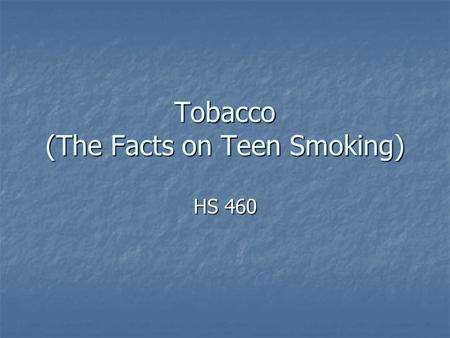 Tobacco (The Facts on Teen Smoking) HS 460. 2.7 million kids are established smokers 2.7 million kids are established smokers 16.5 million kids, including.