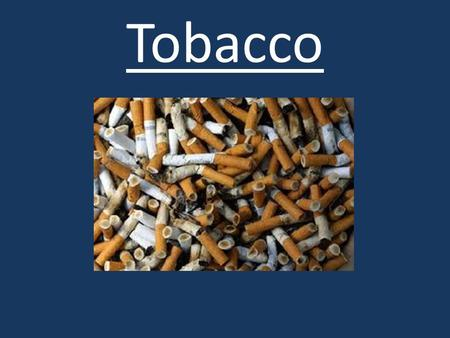 Tobacco. Tobacco Entry Task Do you have anyone in your family or a family friend that smokes cigarettes or uses chewing tobacco? If so, how does it make.