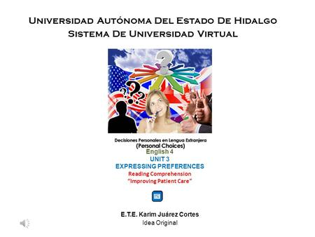 "Universidad Autónoma Del Estado De Hidalgo Sistema De Universidad Virtual English 4 UNIT 3 EXPRESSING PREFERENCES Reading Comprehension ""Improving Patient."