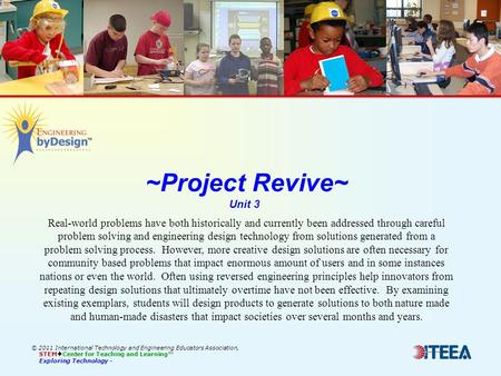 ~Project Revive~ Unit 3 © 2011 International Technology and Engineering Educators Association, STEM  Center for Teaching and Learning™ Exploring Technology.