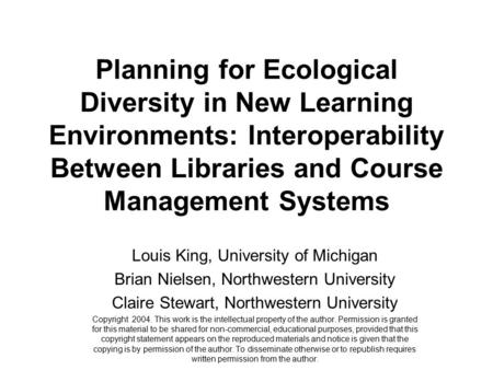 Planning for Ecological Diversity in New Learning Environments: Interoperability Between Libraries and Course Management Systems Louis King, University.