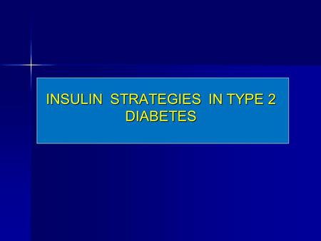 INSULIN STRATEGIES IN TYPE 2 DIABETES. The epidemic of type 2 diabetes and the recognition that achieving specific glycemic goals can substantially reduce.