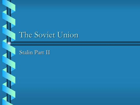 The Soviet Union Stalin Part II.