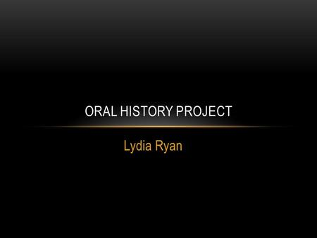"Lydia Ryan ORAL HISTORY PROJECT. Why did You go into the military? ""I wanted to be a Hero."""
