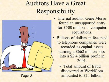 Auditors Have a Great Responsibility Internal auditor Gene Morse found an unsupported entry for $500 million in computer acquisitions. Billions of dollars.