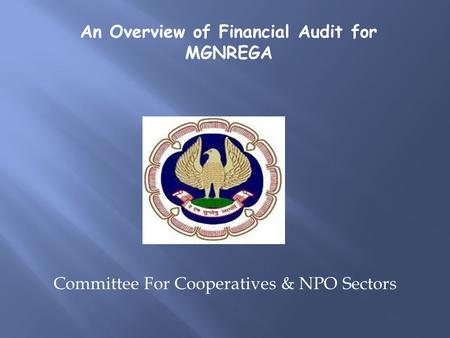 Committee For Cooperatives & NPO Sectors An Overview of Financial Audit for MGNREGA.