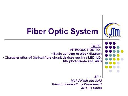 Fiber Optic System TOPIC: INTRODUCTION TO: