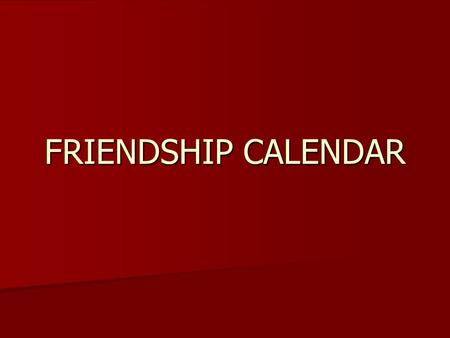 FRIENDSHIP CALENDAR. January3031124456789101112 13141516171920 21222324252627 28293031 Mon.Tue.Wed.Thu.Fri.Sat.Sun. 30 Click here to go to February.