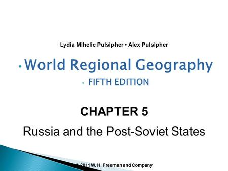 CHAPTER 5 Russia and the Post-Soviet States World Regional Geography FIFTH EDITION World Regional Geography FIFTH EDITION Lydia Mihelic Pulsipher Alex.