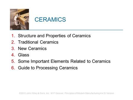 CERAMICS Structure and Properties of Ceramics Traditional Ceramics