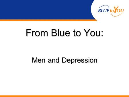 From Blue to You: Men and Depression. What is depression? A common mental disorder or illness Involves the body, mood, and thoughts.