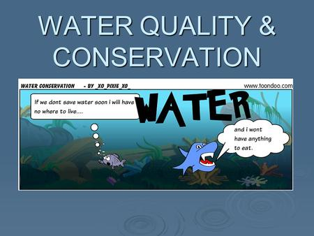 WATER QUALITY & CONSERVATION. POLLUTION  Usually hazardous or detrimental to the environment  Types of Pollution: - Point Source Pollution - Non Point.